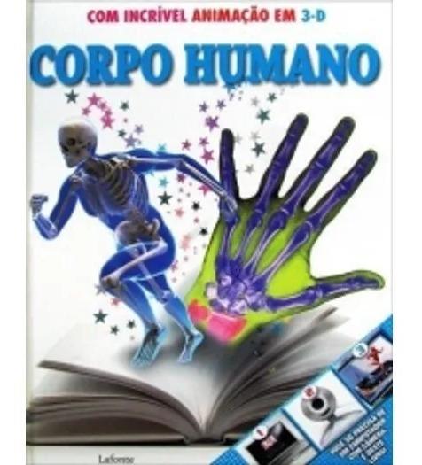 O Corpo Humano Com Animação 3d - Lafonte Livro Novo