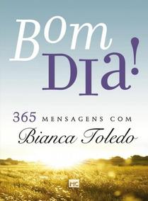 Bom Dia - 365 Mensagens Com Bianca Toledo - Mundo Cristao