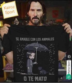 Playera John Wick Se Amable Con Los Animales Personalizada