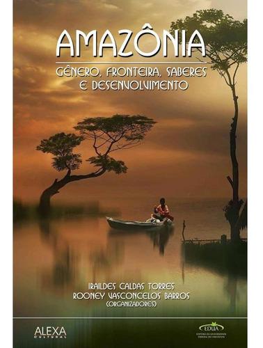 Imagem 1 de 1 de Amazônia: Gênero, Fronteira, Saberes E Desenvolvimento,