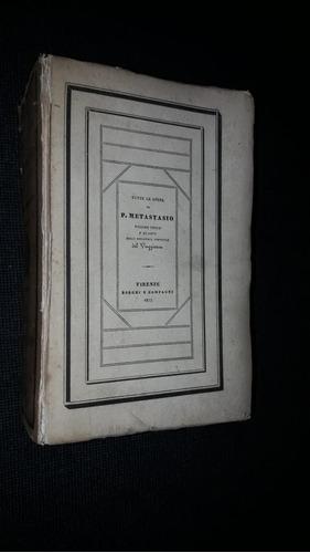 Tutte Le Opere Di P Metastasio Pietro Metastasio 1838