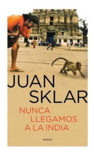 Nunca Llegamos A La India - Juan Sklar - Libro Emece