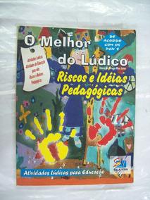 O Melhor Do Lúdico: Riscos E Idéias Pedagógicas - Vol. 1