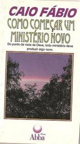 Como Começar Um Ministério Novo - Caio Fábio