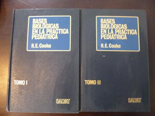 Bases Biológicas En La Práctica Pediátrica - R. E. Cooke