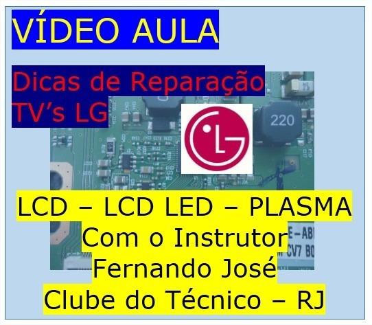 Vídeo Aula Dicas De Reparo Em Tvs Lg Lcd, Lcd Led E Plasma