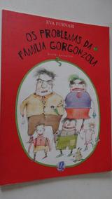 Os Problemas Da Família Gorgonzola Eva Funari