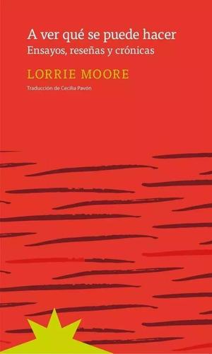 A Ver Qué Se Puede Hacer - Lorrie Moore - Eterna Cadencia