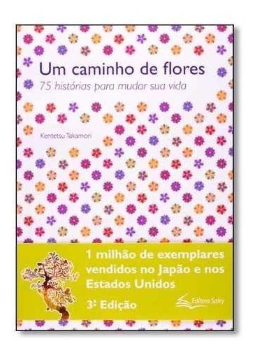 Livro - Caminho De Flores, Um (75 Historias Para Mudar Sua V