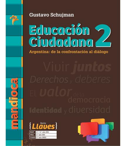 Educación Ciudadana 2 Llaves Gustavo Schujman - Ed. Mandioca