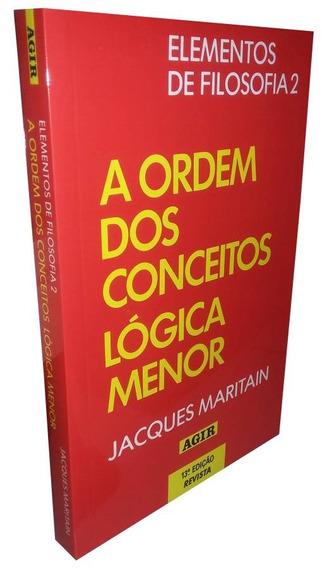 Elementos De Filosofia 2 A Ordem Dos Conceitos Lógica Menor