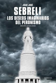 Los Deseos Imaginarios Del Peronismo - Juan José Sebreli