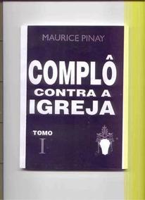 Complô Contra A Igreja M. Pinay.4 Volumes-coleção Completa.