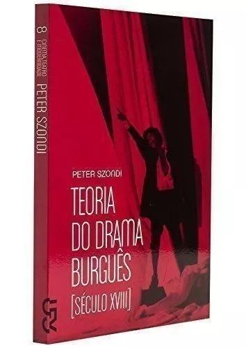 Teoria Do Drama Burguês - Peter Szondi - Cosac Naify