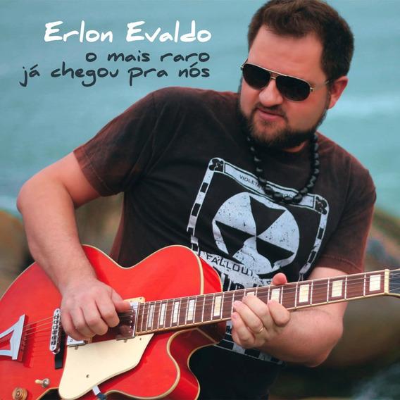 Cd Erlon Evaldo - O Mais Raro Já Chegou Pra Nós