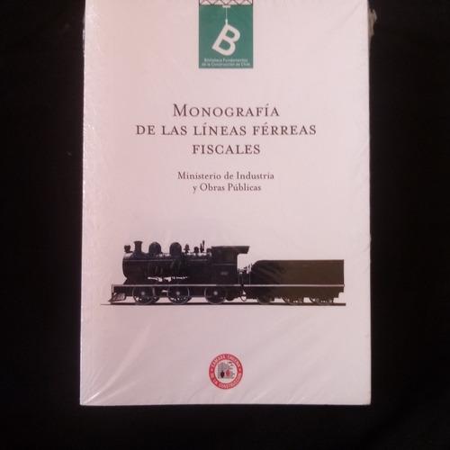 Monografía De Las Líneas Ferreas Fiscales. Tren Chile- Nuevo