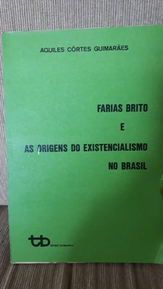 Livro Farias Brito E As Origens Do Existencialismo No Brasil