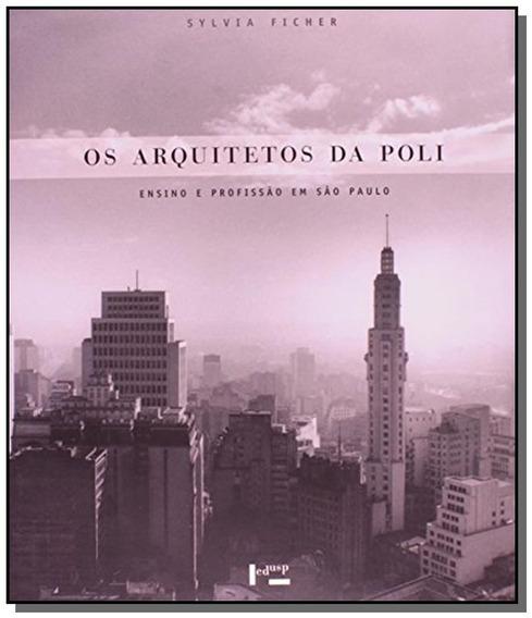 Arquitetos Da Poli, Os: Ensino E Profissao Em Sao