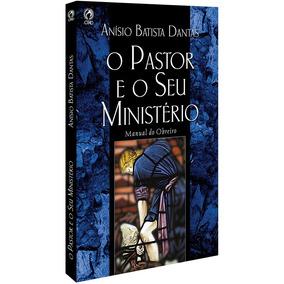 O Pastor E O Seu Ministério - Anisio Batista Dantas -cpad