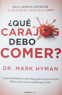 Que Carajos Debo Comer - Mark Hyman - Grijalbo