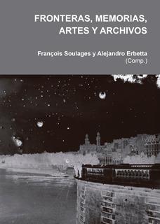 Fronteras, Memorias, Artes Y Archivos