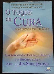 O Toque Da Cura - Alice Burmeister E Tom Monte