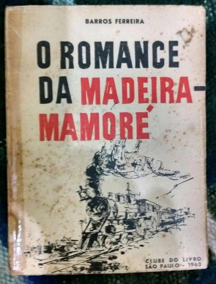 Livro - O Romance Da Madeira Mamoré - Barros Ferreira