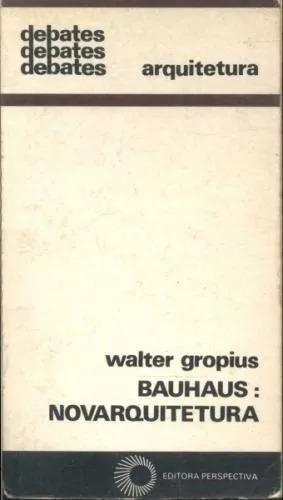 Bauhaus Novarquitetura - Walter Gropius - Ed. Perspectiva