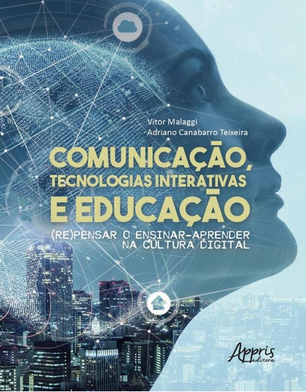 Comunicacao Tecnologias Interativas E Educacao - Appris