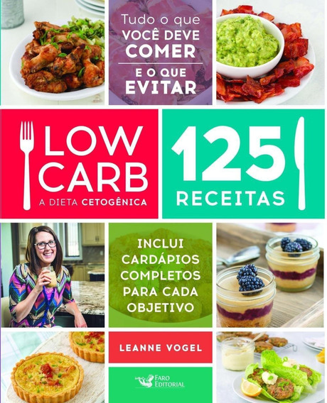 Low Carb - A Dieta Cetogênica - 125 Receitas