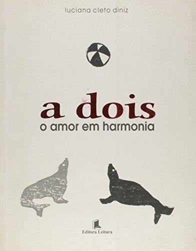 Livro A Dois O Amor Em Harmonia Luciana Cleto Diniz