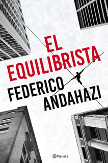 El Equilibrista De Federico Andahazi - Planeta