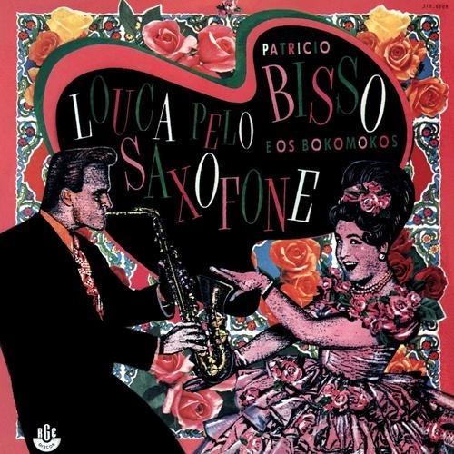 Patricio Bisso - Louca Pelo Saxofone