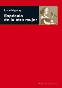 Espéculo De La Otra Mujer, Irigaray, Ed. Akal