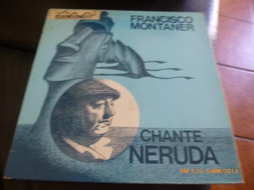 Vinilo Lp De Francisco Montaner  Chante Neruda (u17