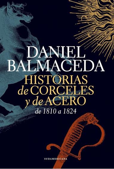 Historias De Corceles Y De Acero - Daniel Balmaceda
