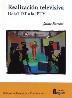 Realizacion Televisiva. De La Tdt A La Iptv - Barroso Gar...
