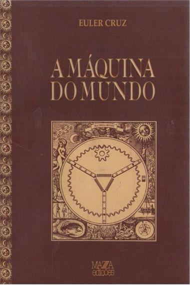 A Máquina Do Mundo - Euler Cruz - Livro Autografado