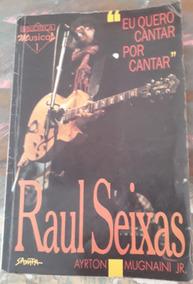 Livro: Raul Seixas - Eu Quero Cantar Por Cantar -