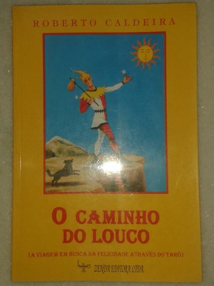 O Caminho Do Louco - Roberto Caldeira