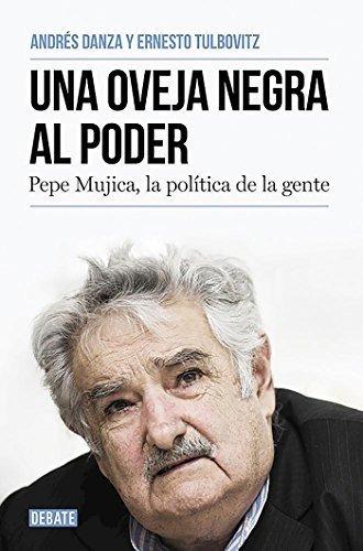 Una Oveja Negra Al Poder. Pepe Mujica, La Politica De La Gen