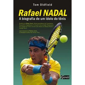 Rafael Nadal -a Biografia De Um Ídolo Do Tênis -tom Oldfield