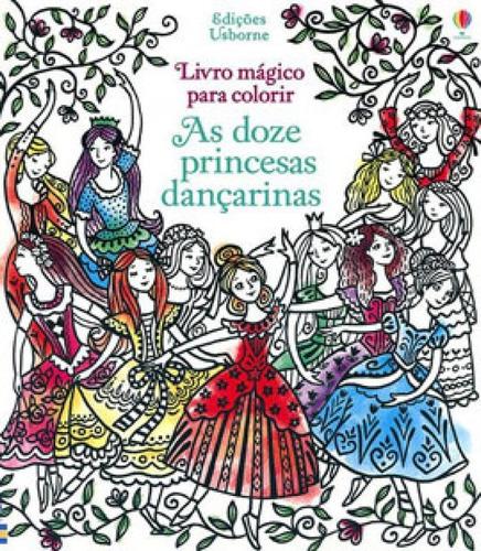 Imagem 1 de 1 de As Doze Princesas Dançarinas: Livro Mágico Para Colorir