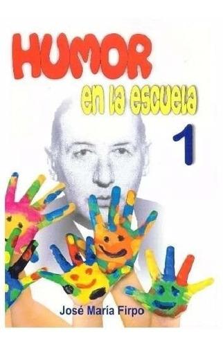 Humor En La  Escuela Tomo 1 Jose M. Firpo Nueva Edicion 2016