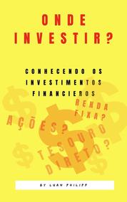 Onde Investir ? Estude Finanças De Uma Forma Fácil - 2019