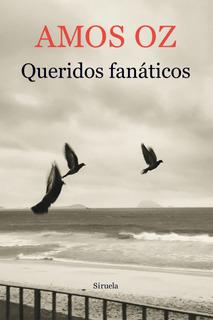 Queridos Fanáticos, Amos Oz, Siruela