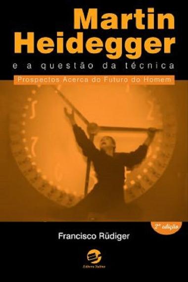 Martin Heidegger E A Questão Da Técnica Prospectos Acerca Do