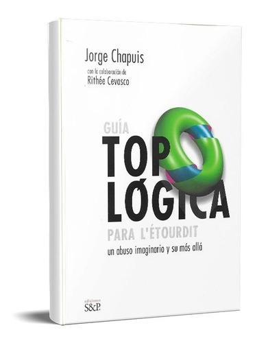 Guía Topológica Para L'etourdit Jorge Chapuis (s&p)