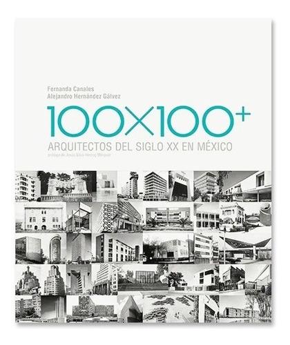 Imagen 1 de 1 de Libro 100×100+ Arquitectos Del Siglo Xx En México