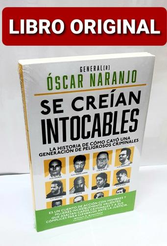 Se Creían Intocables Oscar Naranjo ( Nuevo Y Original )